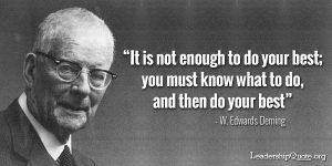 w-edwards-deming-it-is-not-enough-to-do-your-best-you-must-know-what-to-do-and-then-do-your-best1